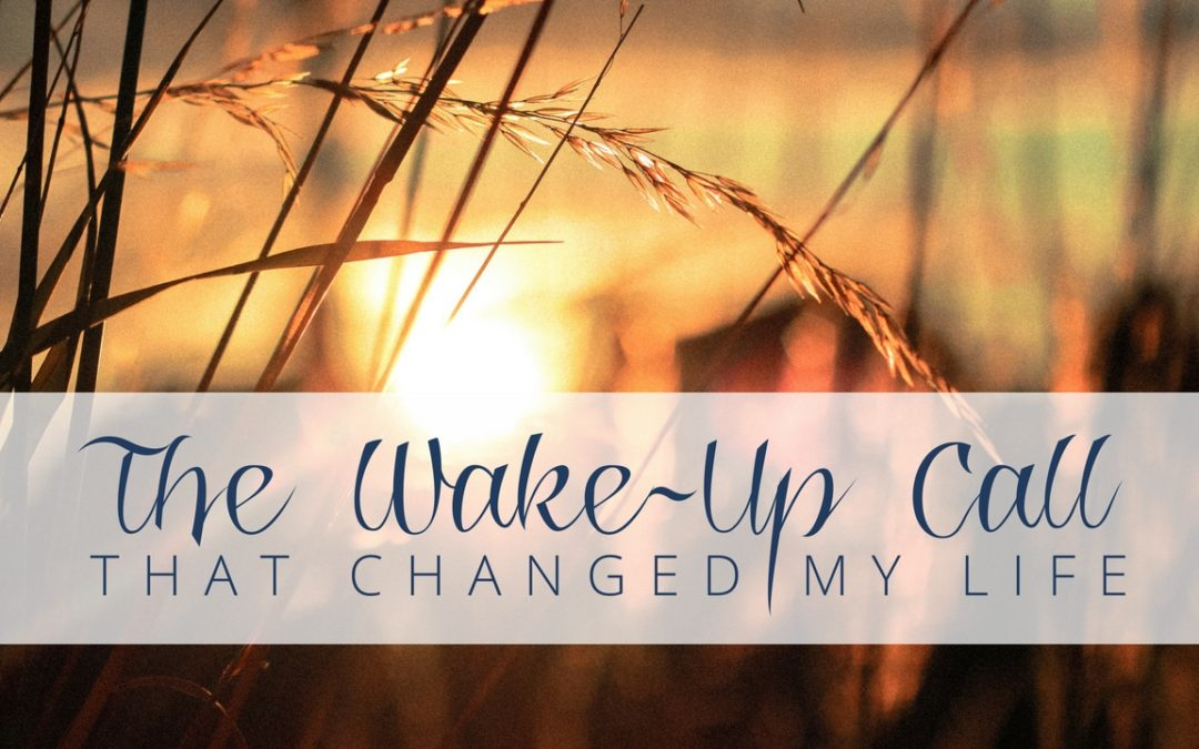 The Wake-Up Call That Changed My Life